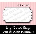 DIE-NAMICS JUST THE TICKET DIE from My Favorite Things MFT Stamps