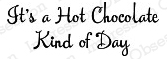 HOT CHOCOLATE DAY Sentiment Cling Mounted Rubber Stamp from Impression Obsession
